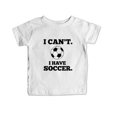 I Can't I Have Soccer Practice Sport Sport Sporty Game Games Teams Athlete Athletic FIFA World Cup SGAL7 Baby Onesie / Tee
