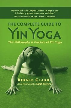The Complete Guide to Yin Yoga: The Philosophy and Practice of Yin Yoga by Bernie Clark. $12.36. Publisher: White Cloud Press; Revised Edition edition (December 1, 2011). 296 pages. Author: Bernie Clark