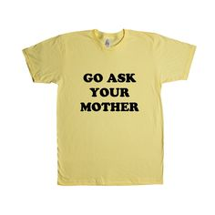 Go Ask Your Mother Father Mom Dad Moms Dads Mothers Fathers Parents Parenting Children Kids Family Unisex Adult T Shirt SGAL3 Unisex T Shirt