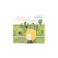 Andrea Tachezy, Zuza v zahradách Zuza has a patch in an allotment garden …the setting for this poetic story about overcoming shyness and meeting new friends. How To Overcome Shyness, Overcoming Shyness, Meeting New Friends, Family Guy, Fictional Characters, Children Books, Montessori, Book Covers, Literatura