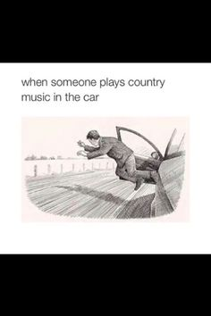 I listen to country music, I just think this meme is funny! @ h i p s t e r l e m o n (^_^)