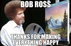 Thank you Bob Ross!
