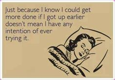 Set alarm for 9am to run errands before work...snooze alarm till last available minute to shower and get to work.