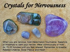 Top Recommended Crystals: Watermelon Tourmaline, Sapphire, or Amethyst. Additional Crystal Recommendations: Muscovite, Lapis Lazuli, Lepidolite, or Turquoise.  Nervousness is associated with the Solar Plexus and Heart chakras.Wear continuously or hold for 15-20 minutes until you feel relaxed. Remember to take a few deep breaths to help calm and center yourself.