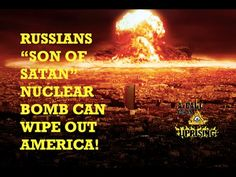 """RUSSIANS """"SON OF SATAN"""" NUCLEAR BOMB CAN WIPE OUT AMERICA!"""