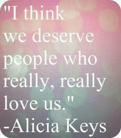 We deserve people who really love us