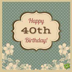 Happy 40th Birthday!