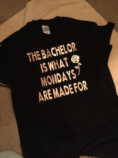 """""""The Bachelor is what Mondays are made for"""" tshirt"""