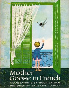 ), 'Mother Goose in French'. Translations by Hugh Latham. Pictures by Barbara Cooney. Barbara Cooney, French Pictures, Classic Nursery Rhymes, Sweet Pic, Mother Goose, Children's Picture Books, France, Vintage Children's Books, Childrens Books