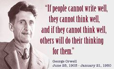 With 1984 or Anthem If people cannot write well, they cannot think well, and if they cannot think well, others will do their thinking for them. Great Quotes, Quotes To Live By, Me Quotes, Inspirational Quotes, Motivational, Writing Quotes, Writing Prompts, Writing Tips, Classroom Quotes