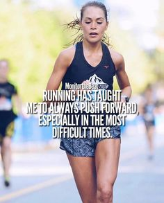 """""""Running has taught me to always push forward, especially in the most difficult times."""""""