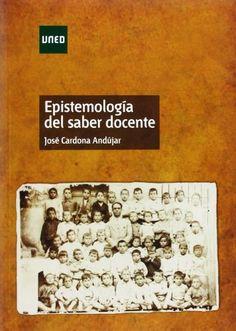 Epistemología del saber docente. José Cardona Andújar. UNED, 2013
