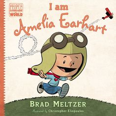 I am Amelia Earhart (Ordinary People Change World): Brad Meltzer, Christopher Eliopoulos: 9780803740822: Amazon.com: Books