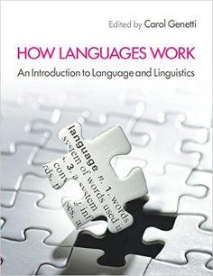 How languages work : an introduction to language and linguistics / editor, Carol Genetti ; assistant editor, Allison Adelman ; Alexandra Y. Aikhenvald ... [et al.] - Cambridge : Cambridge University Press, 2014