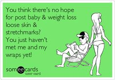 You think there's no hope for post baby & weight loss loose skin & stretchmarks? You just haven't met me and my wraps yet!   Pregnancy Ecard #itworks http://TiffanyJohnson82.sharewraps.com