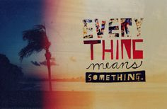 Every thing means something