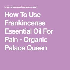 Remedies For Pain How To Use Frankincense Essential Oil For Pain - Organic Palace Queen - How to use frankincense essential oil for pain and how this resin is believed to be a good natural remedy for inflammation. Frankincense Essential Oil Uses, Essential Oils For Pain, Young Living Essential Oils, Essential Oil Blends, Doterra Essential Oils, Essential Oil Diffuser, Natural Headache Remedies, Natural Cures, Aromatherapy Recipes