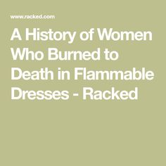 A History of Women Who Burned to Death in Flammable Dresses - Racked
