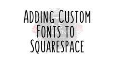 Adding Custom Fonts in Squarespace