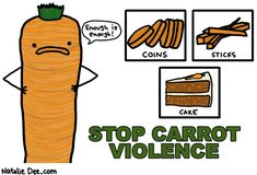 I am way too violent! I can not live without carrots...