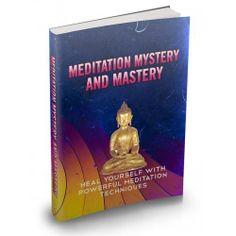 Meditation Mystery And Mastery This Product Is One Of The Most Valuable Resources In The World When It Comes To Getting Serious Results In Breaking Into The Healing Craze!
