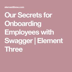 Our Secrets for Onboarding Employees with Swagger | Element Three