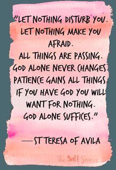 St. Teresa of Ávila quote let nothing disturb you   St. Teresa of Ávila… Making New Friends in Heaven @ The Salt Stories