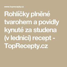 Rohlíčky plněné tvarohem a povidly kynuté za studena (v lednici) recept - TopRecepty.cz