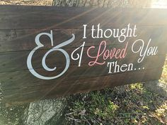 And I thought I loved you then Wood Sign Wedding Wood Sign