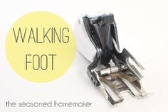 How to use this Sewing Machine Foot:: The Walking Foot - The Seasoned Homemaker