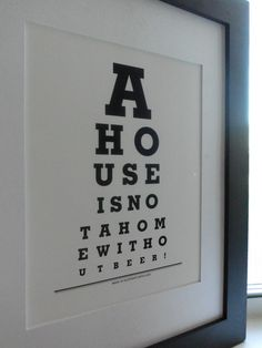 House is not a home without beer Eye Chart Print by ecceprints, $15.00