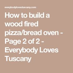 How to build a wood fired pizza/bread oven - Page 2 of 2 - Everybody Loves Tuscany
