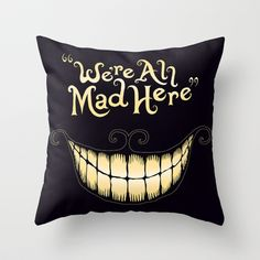 We're All Mad Here Throw Pillow by Greckler - $20.00