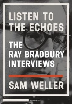 Listen to the Echoes  The Ray Bradbury Interviews