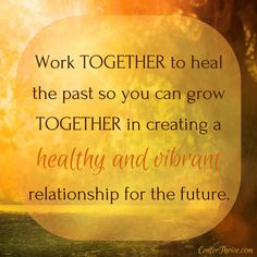 See the possibilities that exist working with your beloved to grow and heal from the past.