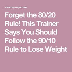 Forget the 80/20 Rule! This Trainer Says You Should Follow the 90/10 Rule to Lose Weight