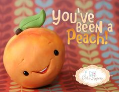 You've Been a Peach!