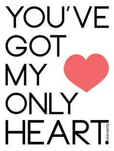 you've got my only heart.