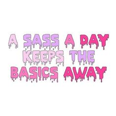 A sass a day keeps the basics away Goth Wallpaper, Cute Wallpaper For Phone, Iphone Wallpaper, Pastel Goth Quotes, Oblyvian Girls, Whatever Forever, Word Up, Creepy Cute, Cute Wallpapers
