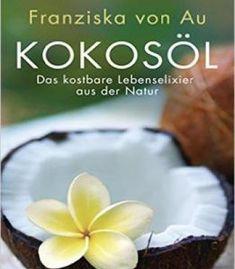 Kokosöl: Das Kostbare Lebenselixier Aus Der Natur PDF