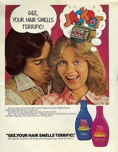 'Gee, Your Hair Smells Terrific!' - 1970s advertisement. WHATEVER HAPPENED TO THIS STUFF? I LOVED IT!