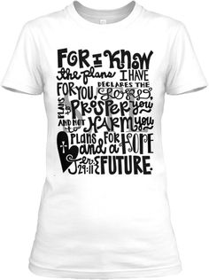 Jeremiah 29:11 christian quote tee - This is my favorite scripture verse, I love this shirt!