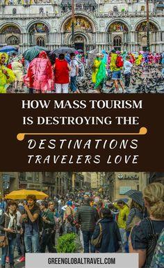How Mass Tourism Is Destroying The Destinations Travelers Love via @greenglobaltrvl