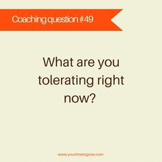 What are you tolerating right now? | coaching question | lean in | your time to grow | career coaching | cpd