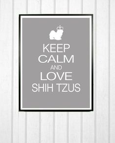Keep Calm and Love Shih Tzus Modern Dog by DIGIArtPrints on Etsy, $15.00