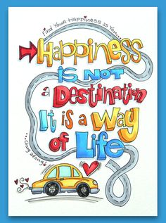 happiness = a way of life!