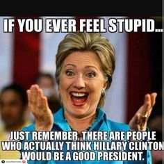 If you ever feel stupid...  #Crookedhillary #Hillaryclinton #Hrc #Meme #Notreadyforhillary   https://www.sonsoflibertytees.com/patriotblog/if-you-ever-feel-stupid-4/?utm_source=PN&utm_medium=Pinterest+%28Memes+Only%29&utm_campaign=SNAP%2Bfrom%2BSons+of+Liberty+Tees%3A+A+Liberty+and+Patriot+Blog-23826-If+you+ever+feel+stupid...