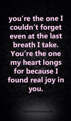 you're the one I couldn't forget even at the last breath I take. You're the one my heart longs for because I found real joy in you. You Complete Me Quotes, Missing You Quotes For Him, Best Love Quotes, Favorite Quotes, Poetry Inspiration, Crush Love, Bae Quotes, Qoutes, Husband Quotes
