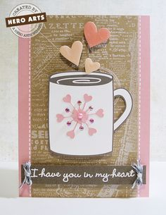 """Hero Arts handmade card with hearts and coffee cup.  """"I have you in my heart"""". This would work great as a card for Operation Write Home."""