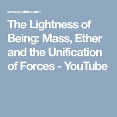 The Lightness of Being: Mass, Ether and the Unification of Forces - YouTube